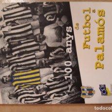 Coleccionismo deportivo: LIBRO CENTENARIO DEL DECANO PALAMOS CF CLUB FUTBOL. 1898-1998. Lote 165314477