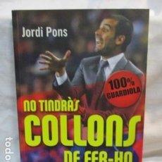 Coleccionismo deportivo: LIBRO + DVD NO TINDRÀS COLLONS DE FER-HO 100 % GUARDIOLA BARÇA FÚTBOL CLUB BARCELONA. PONS, JORDI. Lote 144539642
