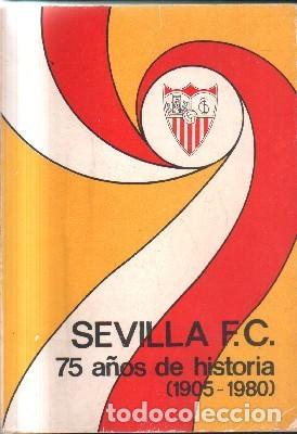 SEVILLA F.C. 75 AÑOS DE HISTORIA.( 1905-1980). A-DEP-699 (Coleccionismo Deportivo - Libros de Fútbol)