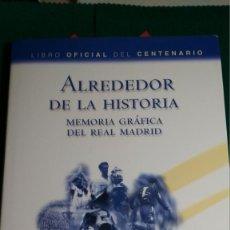 Coleccionismo deportivo: ALREDEDOR DE LA HISTORIA MEMORIA GRAFICA DEL REAL MADRID LIBRO OFICIAL DEL CENTENARIO. Lote 144745898