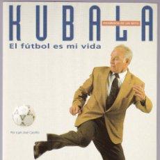 Coleccionismo deportivo: KUBALA - EL FUTBOL ES MI VIDA - BIOGRAFIA - J J CASTILLO - EL MUNDO DEPORTIVO 1993. Lote 145170654