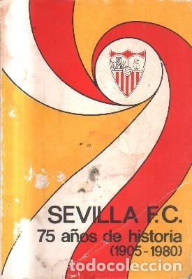 SEVILLA F.C. 75 AÑOS DE HISTORIA. ( 1905-1980). A-DEP-701 (Coleccionismo Deportivo - Libros de Fútbol)