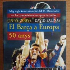 Coleccionismo deportivo: EL BARÇA A EUROPA 50 ANYS / DAVID SALINAS / EDI. METEORA / 1ª EDICIÓN 2005 / EN CATALÁN. Lote 146197954