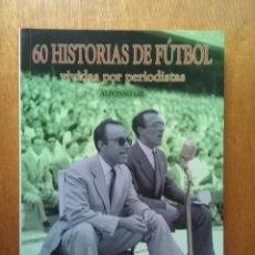 Coleccionismo deportivo: 60 HISTORIAS DE FUTBOL VIVIDAS POR PERIODISTAS, ALFONSO GIL, CARENA EDITORS, 2004, SESENTA. Lote 146548066