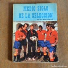 Coleccionismo deportivo: MEDIO SIGLO DE LA SELECCIÓN RAFAEL MARICHALAR * PRIMERA EDICIÓN 1973 * EDITORIAL MIRASIERRA. Lote 146571458