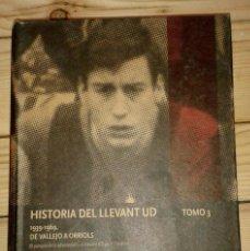 Coleccionismo deportivo: HISTORIA DEL LLEVANT UD. LEVANTE UD. TOMO 3. 1939-1969, DE VALLEJO A ORRIOLS, DE FELIP BENS. Lote 147221662