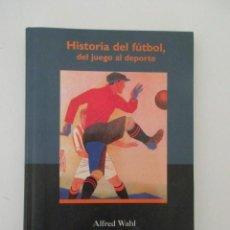 Coleccionismo deportivo: HISTORIA DEL FUTBOL, DEL JUEGO AL DEPORTE, ALFRED WAHL, IMPECABLE ESTADO, VER FOTOS. Lote 147290830