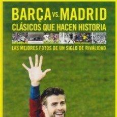 Coleccionismo deportivo: BARÇA VS. MADRID. CLÁSICOS QUE HACEN HISTORIA. PEDIDO MÍNIMO EN LIBROS: 4 TÍTULOS. Lote 147591090