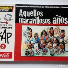 Coleccionismo deportivo: FC BARCELONA AQUELLOS MARAVILLOSOS AÑOS EL MUNDO DEPORTIVO COLECCIÓN PELOTAZOS POR KAP JULIO 2007. Lote 147591162