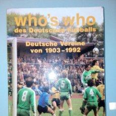 Coleccionismo deportivo: LIBRO WHO'S WHO DES DEUTSCHEN FUSSBALLS - DEUTSCHE VEREINE 1903-1992. Lote 147785950