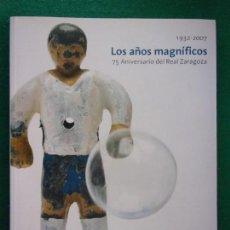 Coleccionismo deportivo: LOS AÑOS MAGNÍFICOS. 75 ANIVERSARIO DEL REAL ZARAGOZA. 1932-2007 / 2007. DIPUTACIÓN DE ZARAGOZA. Lote 148777678
