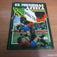 Coleccionismo deportivo: EL MUNDIAL AZTECA ,MÉXICO 1986 ,EDITORIAL TIEMPO LIBRE . Lote 149518214