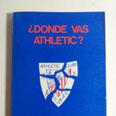 Coleccionismo deportivo: ¿DÓNDE VAS ATHLETIC? AUTOR: ENRIQUE TERRACHET (1982). LIBRO SOBRE LAS PEÑAS DEL ATHLETIC DE BILBAO. Lote 150463918