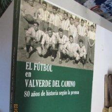 Coleccionismo deportivo: EL FUTBOL EN VALVERDE DEL CAMINO, 80 AÑOS DE HISTORIA SEGUN LA PRENSA,JOSE SANCHEZ BORRERO. Lote 150497338