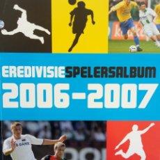 Coleccionismo deportivo: ALBUM PLUS. EREDIVISIE SPELERSALBUM 2006-2007 - (COL. COMPLETA). Lote 150631226