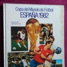 Coleccionismo deportivo: LIBRO COPA DEL MUNDO DE FÚTBOL ESPAÑA 1982. Lote 150636709
