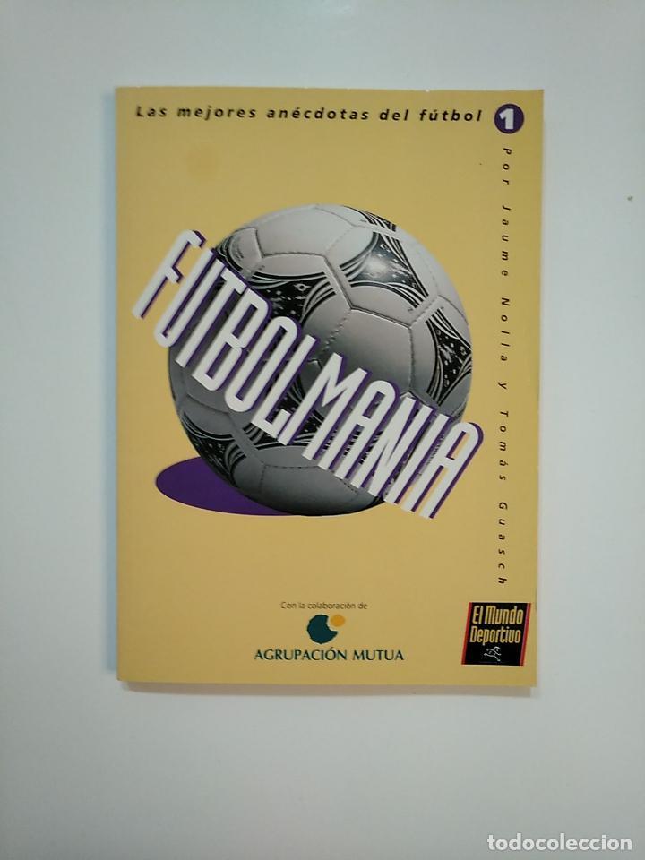 FUTBOLMANIA, LAS MEJORES ANECDOTAS DEL FUTBOL. JAUME NOLLA / TOMAS GUASCH. TDK363 (Coleccionismo Deportivo - Libros de Fútbol)
