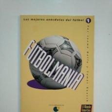 Coleccionismo deportivo: FUTBOLMANIA, LAS MEJORES ANECDOTAS DEL FUTBOL. JAUME NOLLA / TOMAS GUASCH. TDK363. Lote 151095582