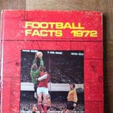Coleccionismo deportivo: FOOTBALL FACTS 1972 - LIBRO TAPA DURA 124 PGNAS. EN INGLES -. Lote 151819254