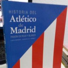 Coleccionismo deportivo: HISTORIA DEL ATLÉTICO DE MADRID. PASIÓN EN ROJO Y BLANCO - GONZALEZ GÓMEZ, LUIS M. / DESCATALOGADO.. Lote 152471614