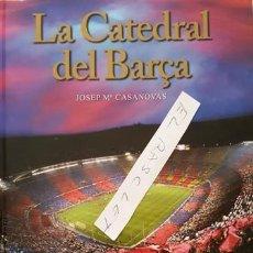 Coleccionismo deportivo: LIBRO - LA CATEDRAL DEL BARÇA - JOSEP MARIA CASANOVAS - AÑO 2007 - . Lote 152598822
