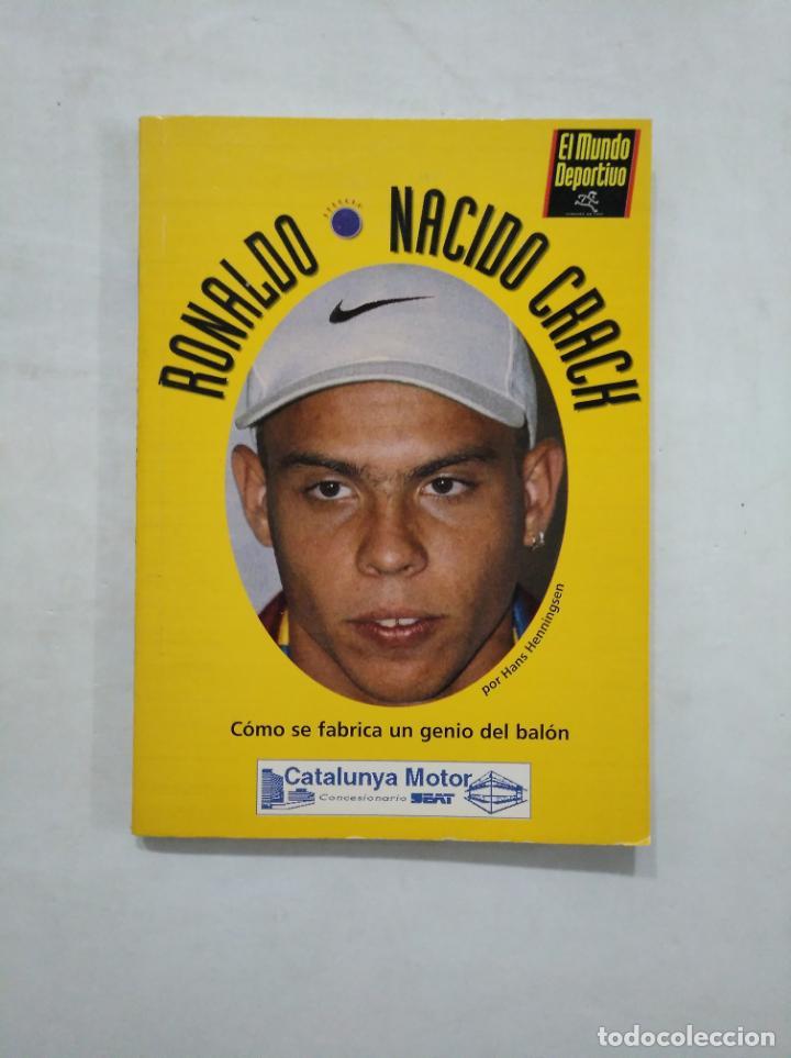 RONALDO NACIDO CRACK COMO SE FABRICA UN GENIO DEL BALON. EL MUNDO DEPORTIVO. TDK371 (Coleccionismo Deportivo - Libros de Fútbol)