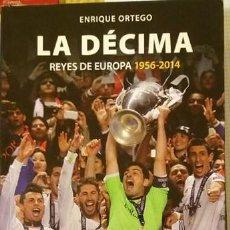 Coleccionismo deportivo: REAL MADRID LIBRO DE FUTBOL LA DECIMA EVEREST 2014 ENRIQUE ORTEGO. Lote 153128582