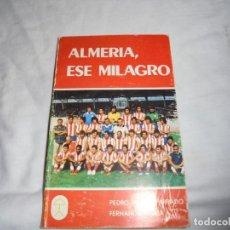 Coleccionismo deportivo: ALMERIA ESE MILAGRO.PEDRO PABLO PARRADO/FERNANDO SORIA.FOTOS SALMERON.GIJON 1979.-1ª EDICION. Lote 154845098