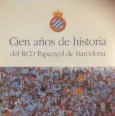 Coleccionismo deportivo: LIBRO CIEN AÑOS DE HISTORIA DEL RCD ESPANYOL (RCD ESPAÑOL). Lote 155381002
