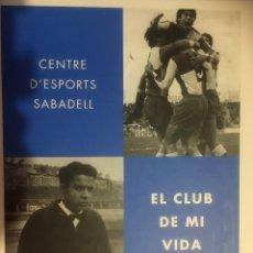 Coleccionismo deportivo: LIBRO EL CLUB DE MI VIDA - CENTRE D'ESPORTS SABADELL - FUTBOL. Lote 155381338