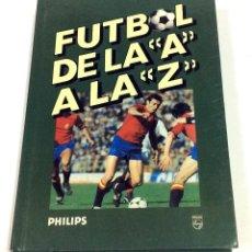 Coleccionismo deportivo: FÚTBOL DE LA A A LA Z - PHILIPS - JOSE M. CASANOVAS - JOAN VALLS -. Lote 155648510