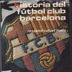 Coleccionismo deportivo: ROSSEND CALVET MATA - HISTORIA DEL FUTBOL CLUB BARCELONA DEL AÑO 1899 A 1977 CON FOTOS (RARO). Lote 155815030