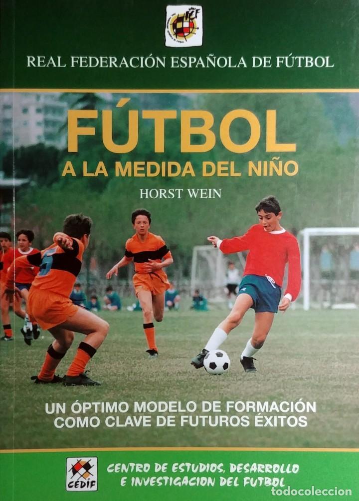 FÚTBOL A LA MEDIDA DEL NIÑO / HORST WEIN ; JAVIER CLEMENTE. REAL FEDERACIÓN ESPAÑOLA DE FÚTBOL, 1995 (Coleccionismo Deportivo - Libros de Fútbol)