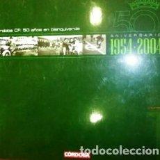 Coleccionismo deportivo: CÓRDOBA CLUB DE FÚTBOL. 50 AÑOS EN BLANQUIVERDE. 1954-2004. VOLUMEN 1. Lote 156169426