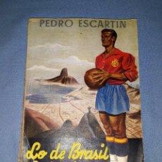 Coleccionismo deportivo: LO DE BRASIL FUE ASI PEDRO ESCARTIN EDITORIAL PUEYO 1950 1ª EDICION VER FOTOS Y DESCRIPCION. Lote 156228302