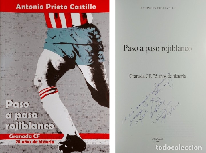 PASO A PASO ROJIBLANCO : GRANADA CF, 75 AÑOS DE HISTORIA / ANTONIO PRIETO CASTILLO. CON DEDICATORIA (Coleccionismo Deportivo - Libros de Fútbol)