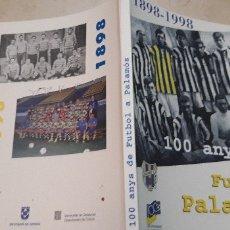Coleccionismo deportivo: LIBRO CENTENARIO PALAMOS CF, 100 AÑOS FUTBOL. HISTORIA DECANO. Lote 156652294