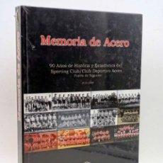 Colecionismo desportivo: MEMORIA DE ACERO. 90 AÑOS DE HISTORIA Y ESTADÍSTICA DEL SPORTING CLUB / CLUB DEPORTIVO ACERO CDA. PU. Lote 176403428