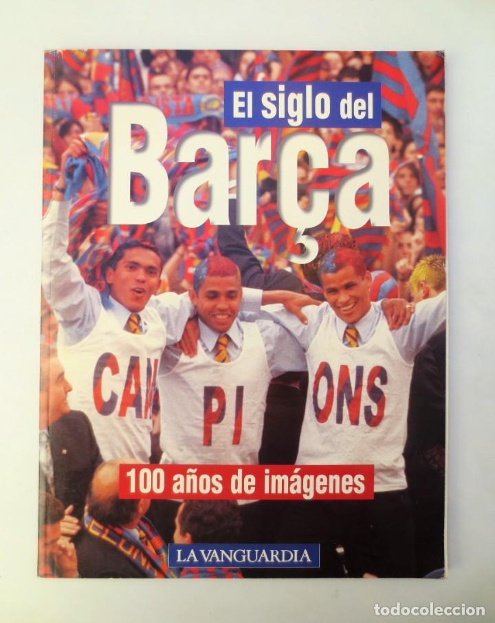 EL SIGLO DEL BARÇA - 100 AÑOS DE IMÁGENES - FC BARCELONA - LA VANGUARDIA (Coleccionismo Deportivo - Libros de Fútbol)