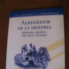 Coleccionismo deportivo: LIBRO OFICIAL DEL CENTENARIO. ALREDEDOR DE LA HISTORIA. MEMORIA GRÁFICA DEL REAL MADRID. ED. EVEREST. Lote 159267810