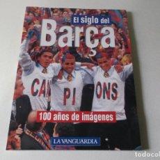 Coleccionismo deportivo: BARCA, EL SIGLO DEL BARÇA - F.C.BARCELONA - 100 AÑOS DE IMAGENES - LA VANGUARDIA 135 PAG. RUSTICA. Lote 161697946