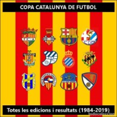 Coleccionismo deportivo: COPA CATALUNYA - TOTES LES EDICIONS I RESULTATS - 1984-2019. Lote 161981546