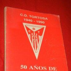 Coleccionismo deportivo: C.D. TORTOSA 1940 - 1990 - 50 AÑOS DE HISTORIA, DE ENRIQUE VIÑAS LATORRE 1992. Lote 162151254