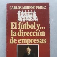 Coleccionismo deportivo: EL FUTBOL Y ... LA DIRECCIÓN DE EMPRESAS. CARLOS MORENO PÉREZ. 1ª EDICIÓN: NOVIEMBRE DE 1981.. Lote 163361454