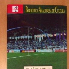 Coleccionismo deportivo: 40 AÑOS CON EL DEPORTE ARAGONÉS / VICENTE MERINO GONZÁLEZ / 2005. Lote 164831710