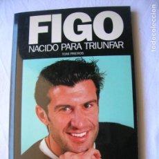 Coleccionismo deportivo: LIBRO FIGO NACIDO PARA TRIUNFAR POR TONI FRIEROS ILUSTRADO 174 PAGINAS. Lote 165220730