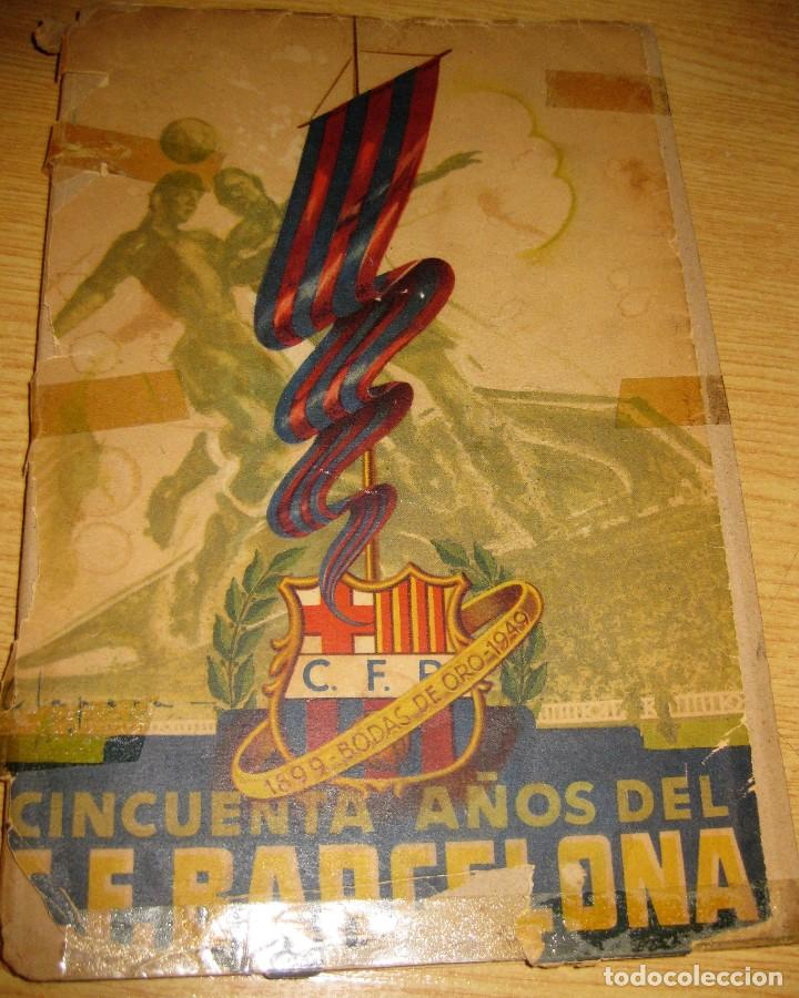 LIBRO CINCUENTA AÑOS DEL FUTBOL CLUB BARCELONA BARÇA BODAS ORO 1949 (Coleccionismo Deportivo - Libros de Fútbol)