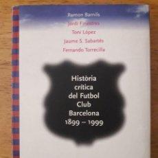 Coleccionismo deportivo: HISTÒRIA CRÍTICA DEL FUTBOL CLUB BARCELONA 1899 - 1999 / RAMON BARNILS Y OTROS / EDI. EMPÚRIES / 199. Lote 166366394