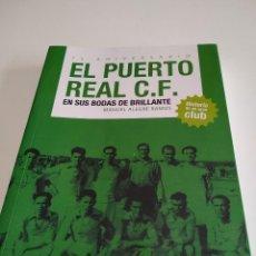 Coleccionismo deportivo: G-RN18 LIBRO 75 ANIVERSARIO EL PUERTO REAL C.F. EN SUS BODAS DE BRILLANTE MANUEL ALEGRE RAMOS . Lote 167919204