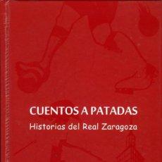 Coleccionismo deportivo: VARIOS AUTORES, CUENTOS A PATADAS. HISTORIAS DEL REAL ZARAGOZA, FUNDACIÓN DEL REAL ZARAGOZA, 2007. Lote 167941996
